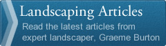 Landscaping Articles - Read the latest articles from expert landscaper, Graeme Burton
